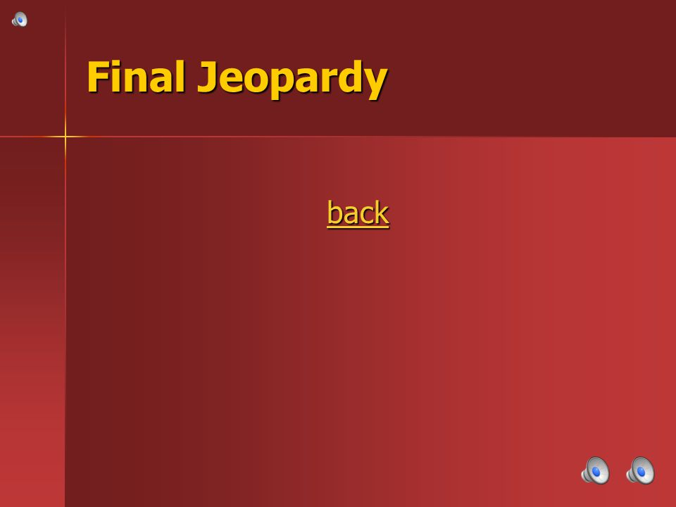 FINAL JEOPARDY Category- The answer is…. The answer is….