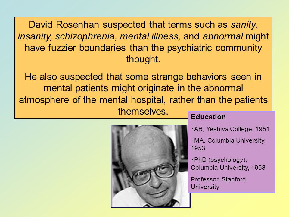 Dangers of Labeling David Rosenhan Being Sane in Insane Places In 1973 sociologist David Rosenhan designed a clever study to examine the difficulty that people have shedding the mentally ill label.