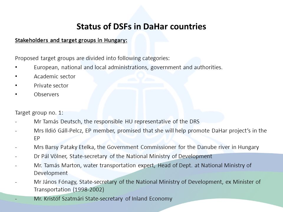 Status of DSFs in DaHar countries Stakeholders and target groups in Hungary: Proposed target groups are divided into following categories: European, national and local administrations, government and authorities.