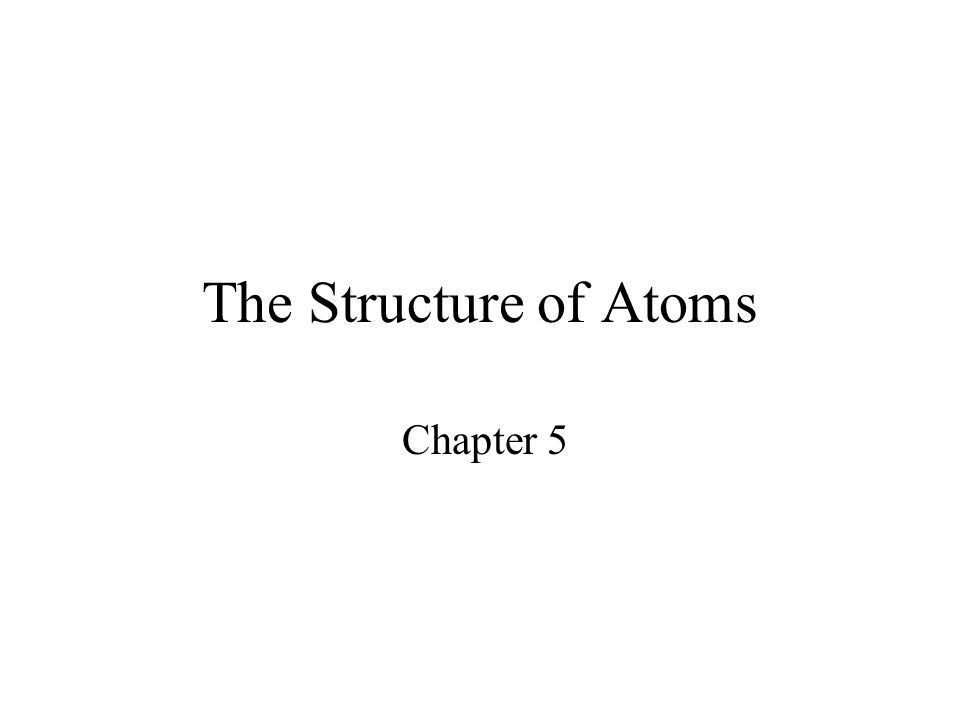 The Structure of Atoms Chapter 5