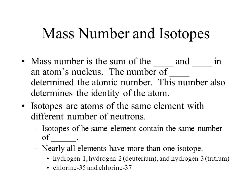 Mass Number and Isotopes Mass number is the sum of the ____ and ____ in an atom's nucleus.