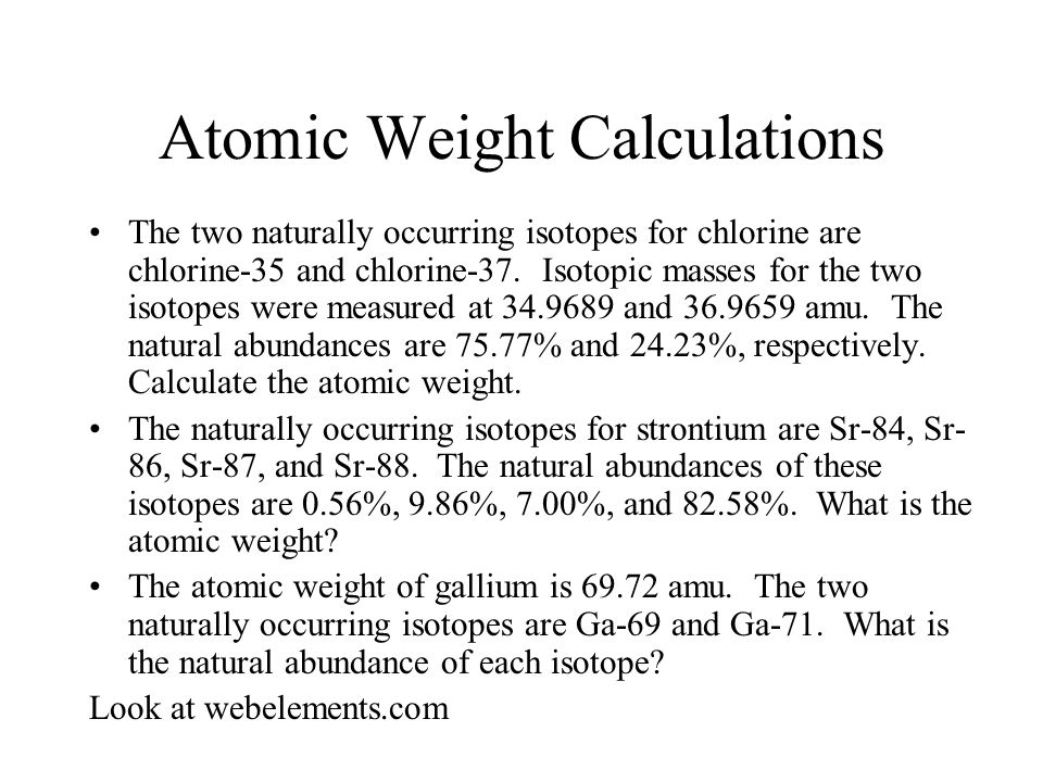 Atomic Weight Calculations The two naturally occurring isotopes for chlorine are chlorine-35 and chlorine-37.