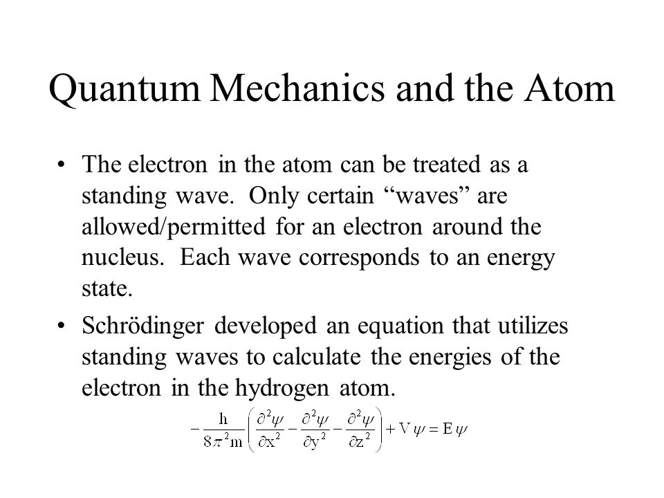 Quantum Mechanics and the Atom The electron in the atom can be treated as a standing wave.