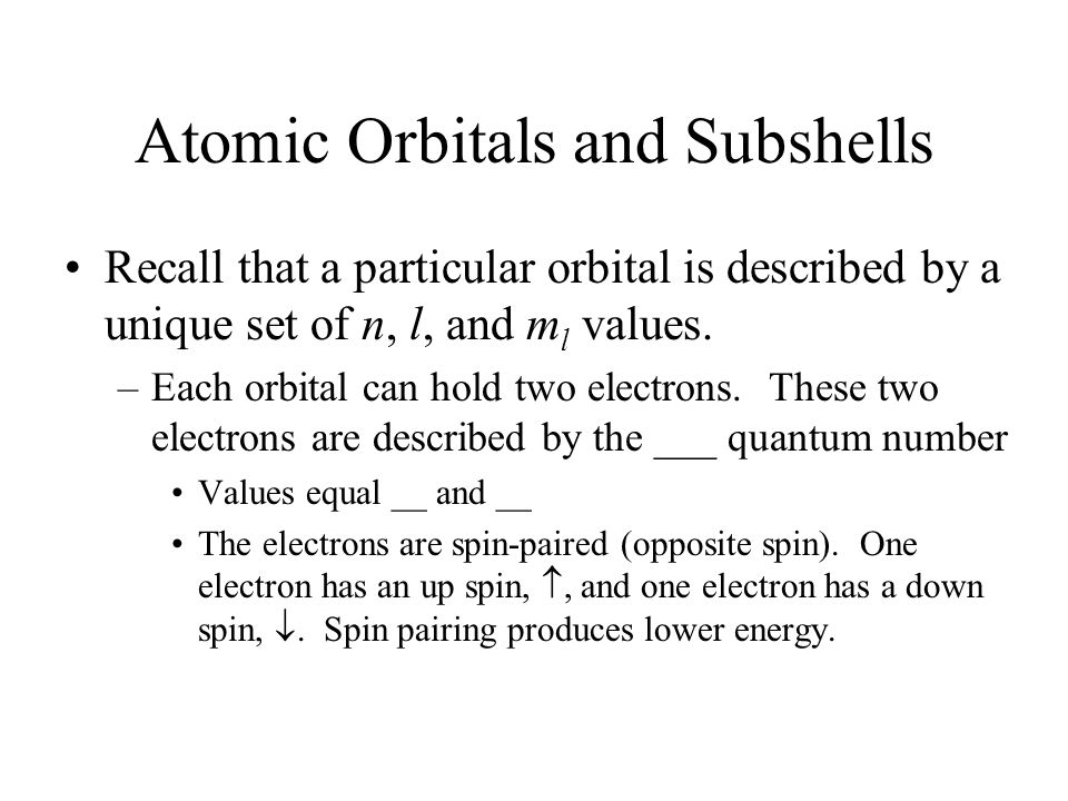 Atomic Orbitals and Subshells Recall that a particular orbital is described by a unique set of n, l, and m l values.