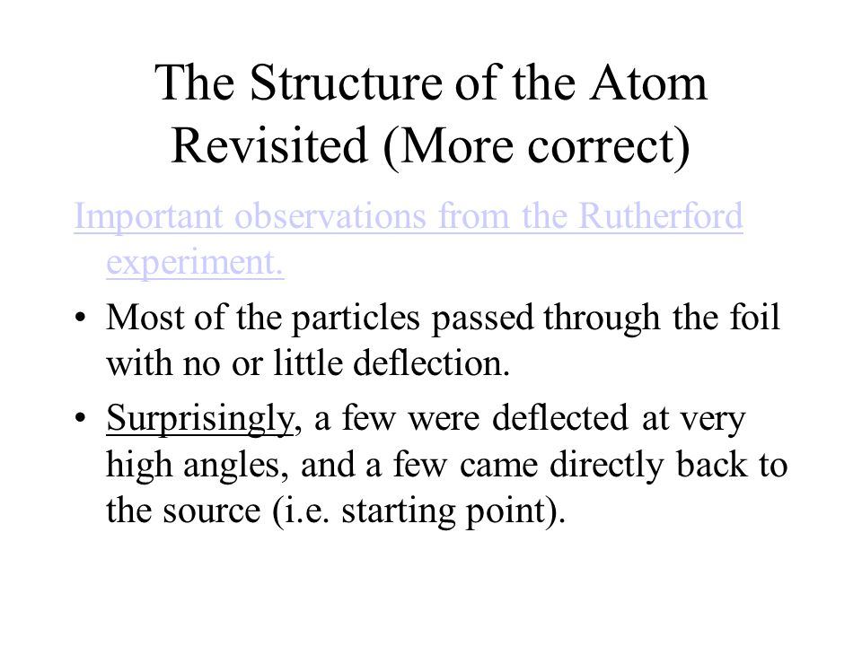 The Structure of the Atom Revisited (More correct) Important observations from the Rutherford experiment.