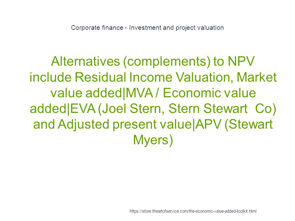Corporate finance - Investment and project valuation 1 Alternatives (complements) to NPV include Residual Income Valuation, Market value added|MVA / E