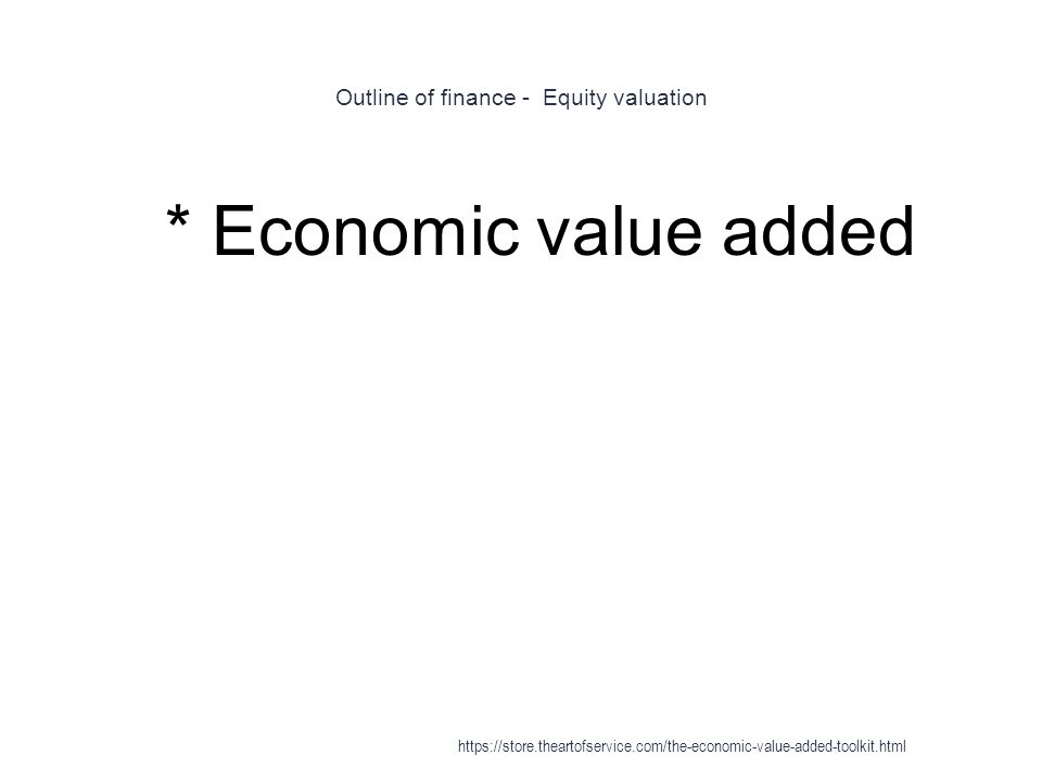 Outline of finance - Equity valuation 1 * Economic value added https://store.theartofservice.com/the-economic-value-added-toolkit.html
