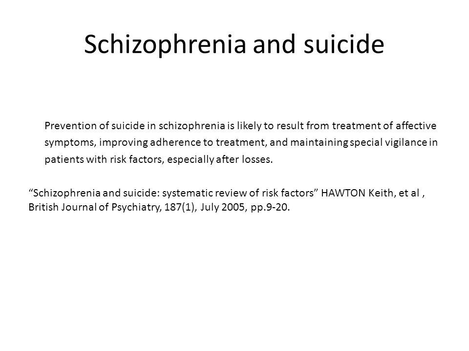 Schizophrenia and suicide Prevention of suicide in schizophrenia is likely to result from treatment of affective symptoms, improving adherence to trea