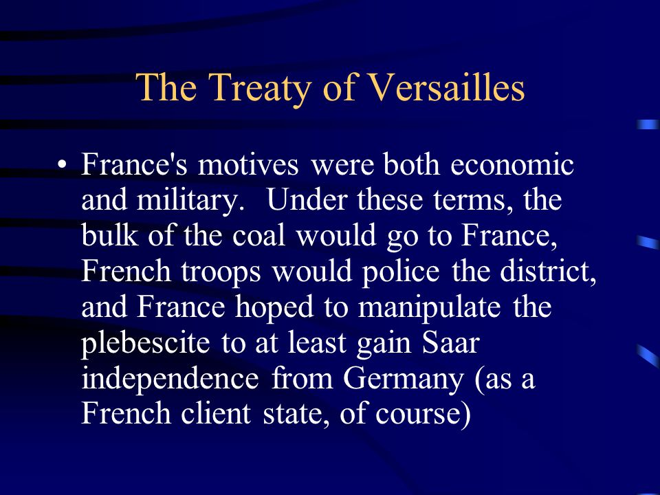 The Treaty of Versailles France s motives were both economic and military.