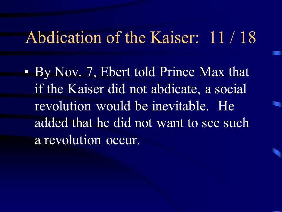 Abdication of the Kaiser: 11 / 18 By Nov.