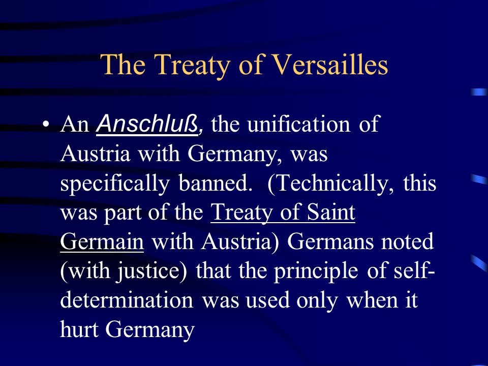The Treaty of Versailles An Anschluß, the unification of Austria with Germany, was specifically banned.