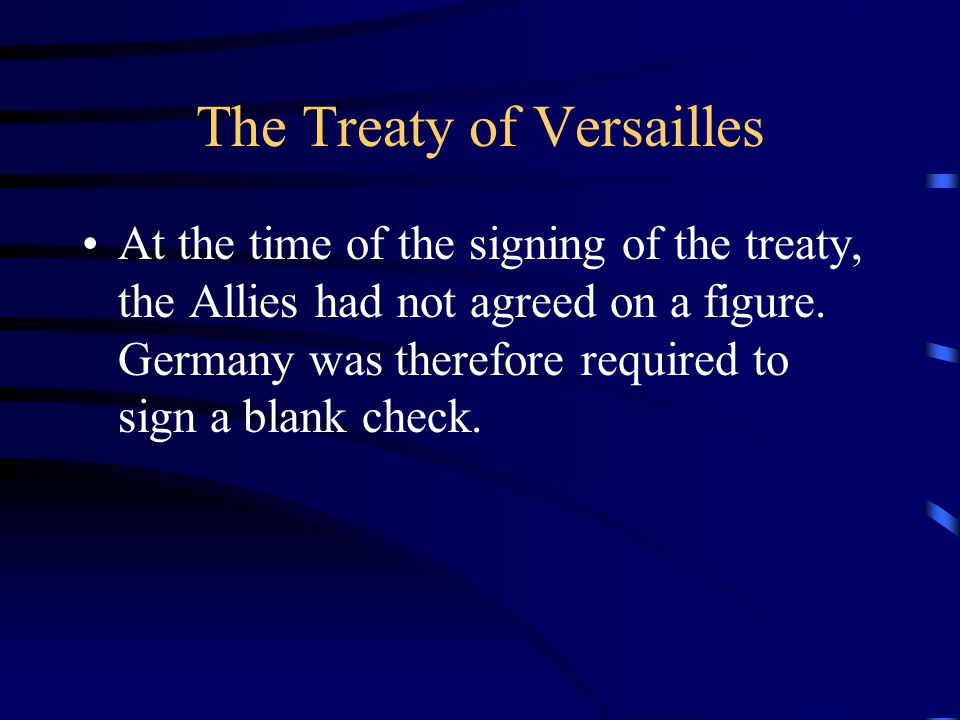 The Treaty of Versailles At the time of the signing of the treaty, the Allies had not agreed on a figure.