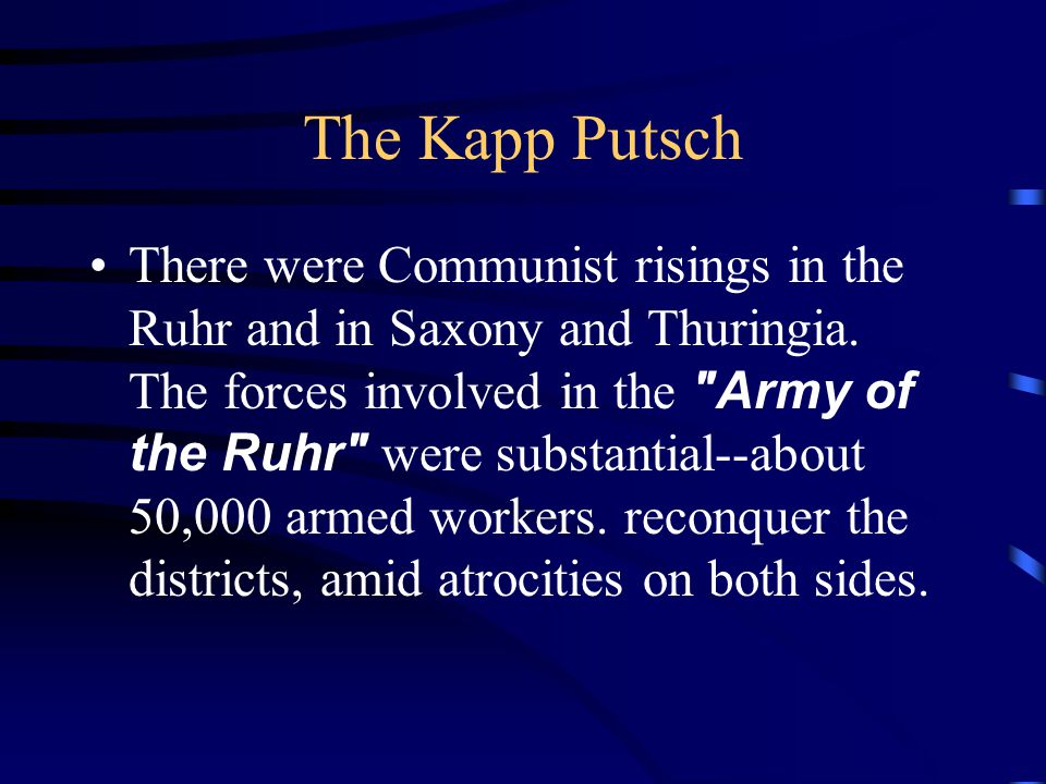 The Kapp Putsch There were Communist risings in the Ruhr and in Saxony and Thuringia.