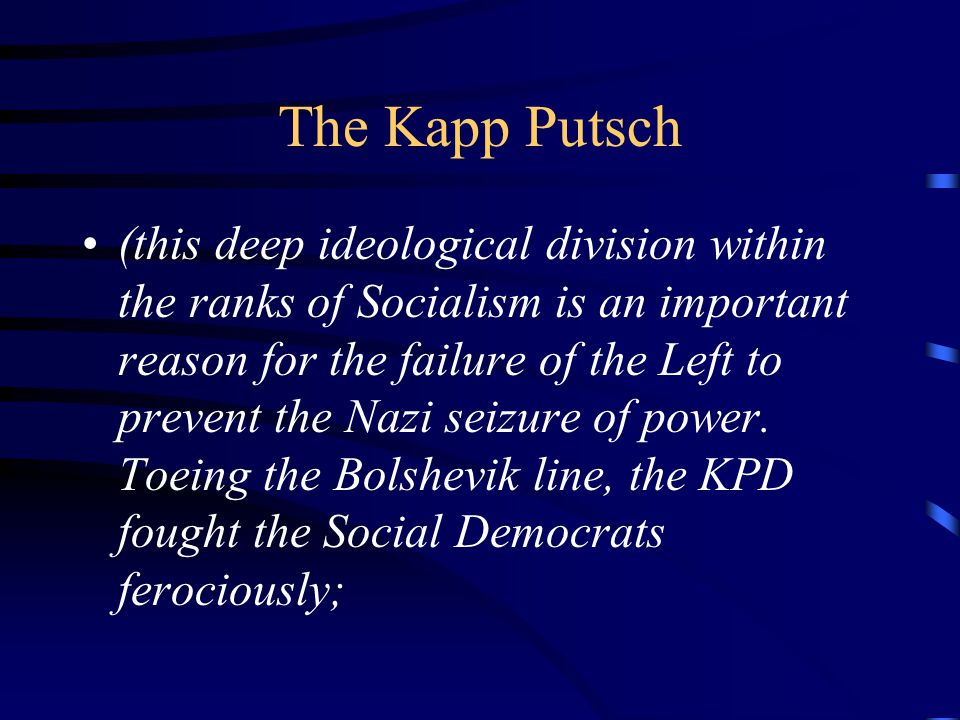 The Kapp Putsch (this deep ideological division within the ranks of Socialism is an important reason for the failure of the Left to prevent the Nazi seizure of power.