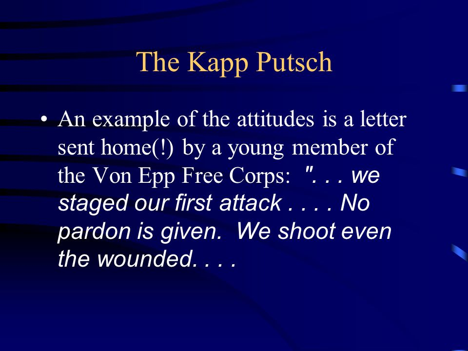 The Kapp Putsch An example of the attitudes is a letter sent home(!) by a young member of the Von Epp Free Corps: ...