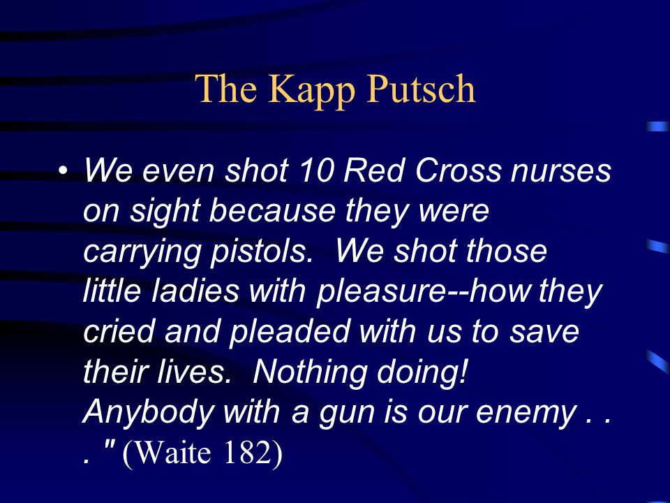 The Kapp Putsch We even shot 10 Red Cross nurses on sight because they were carrying pistols.