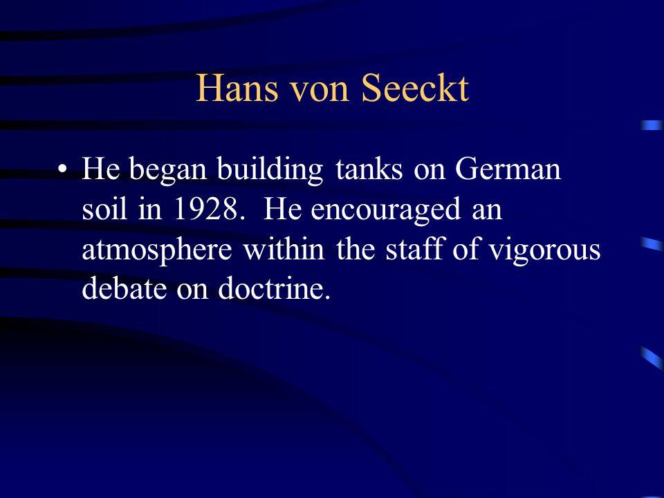 Hans von Seeckt He began building tanks on German soil in 1928.