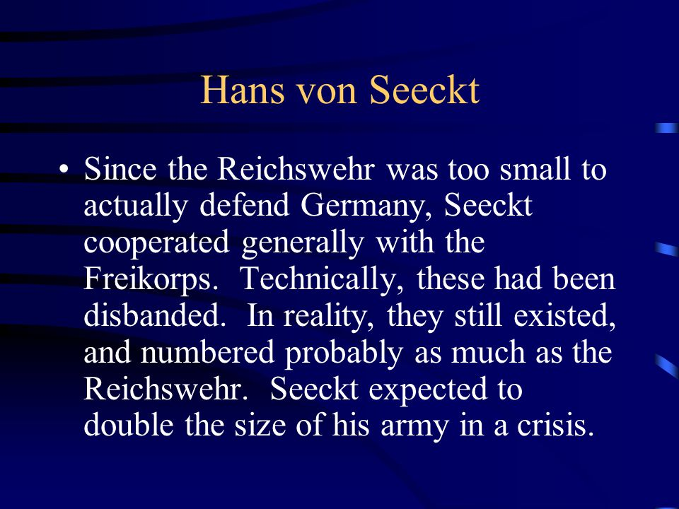 Hans von Seeckt Since the Reichswehr was too small to actually defend Germany, Seeckt cooperated generally with the Freikorps.