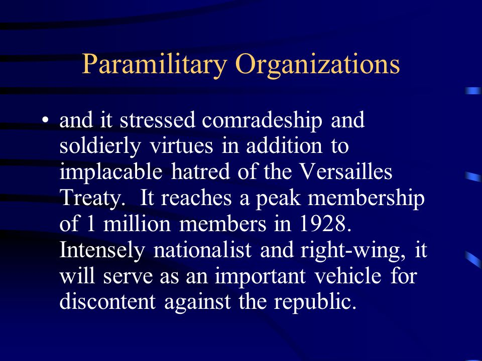 Paramilitary Organizations and it stressed comradeship and soldierly virtues in addition to implacable hatred of the Versailles Treaty.