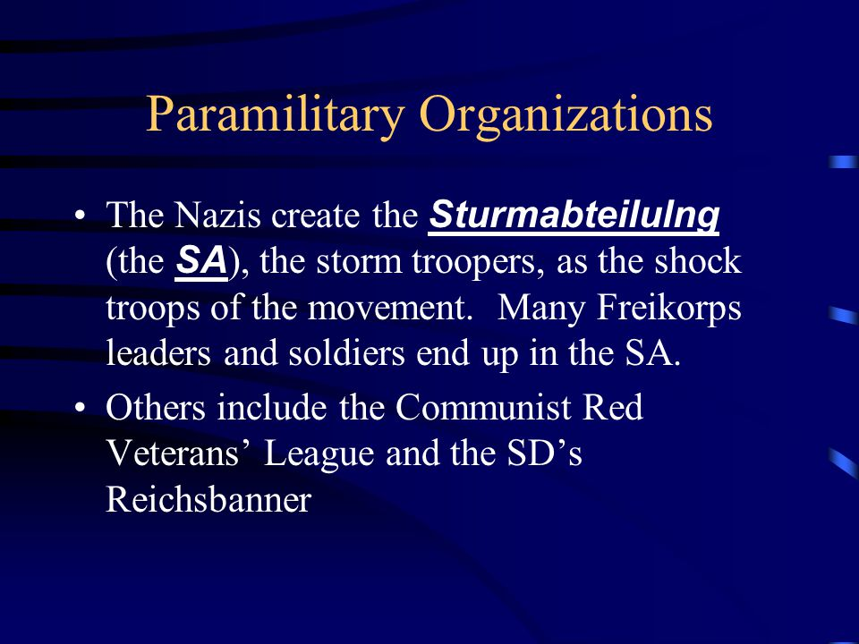 Paramilitary Organizations The Nazis create the Sturmabteilulng (the SA ), the storm troopers, as the shock troops of the movement.
