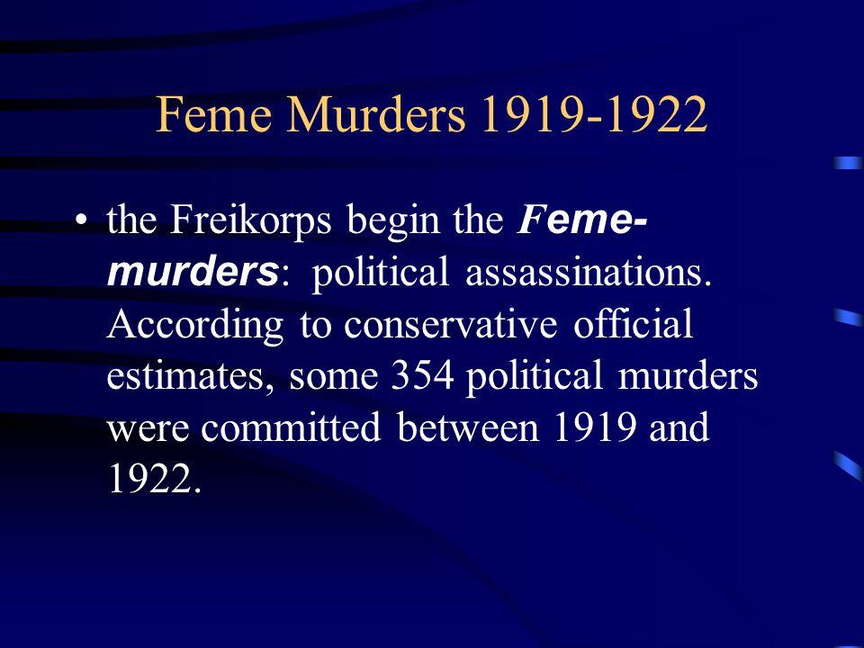 Feme Murders 1919-1922 the Freikorps begin the F eme- murders : political assassinations.