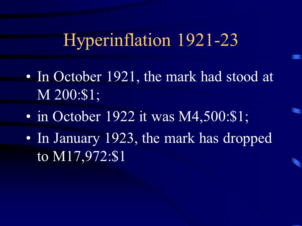Hyperinflation 1921-23 In October 1921, the mark had stood at M 200:$1; in October 1922 it was M4,500:$1; In January 1923, the mark has dropped to M17,972:$1