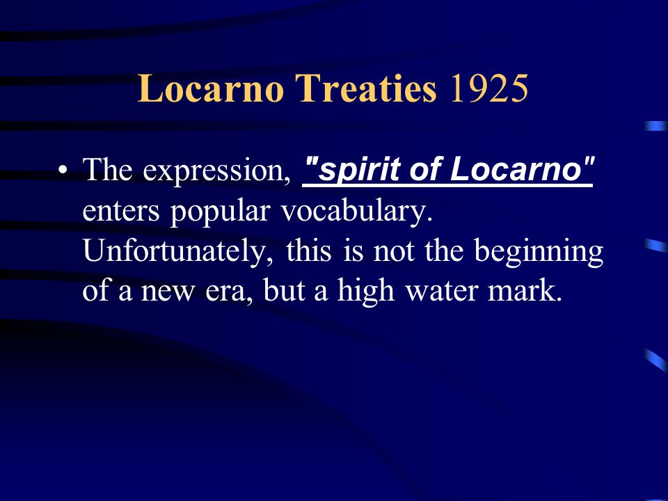 Locarno Treaties 1925 The expression, spirit of Locarno enters popular vocabulary.