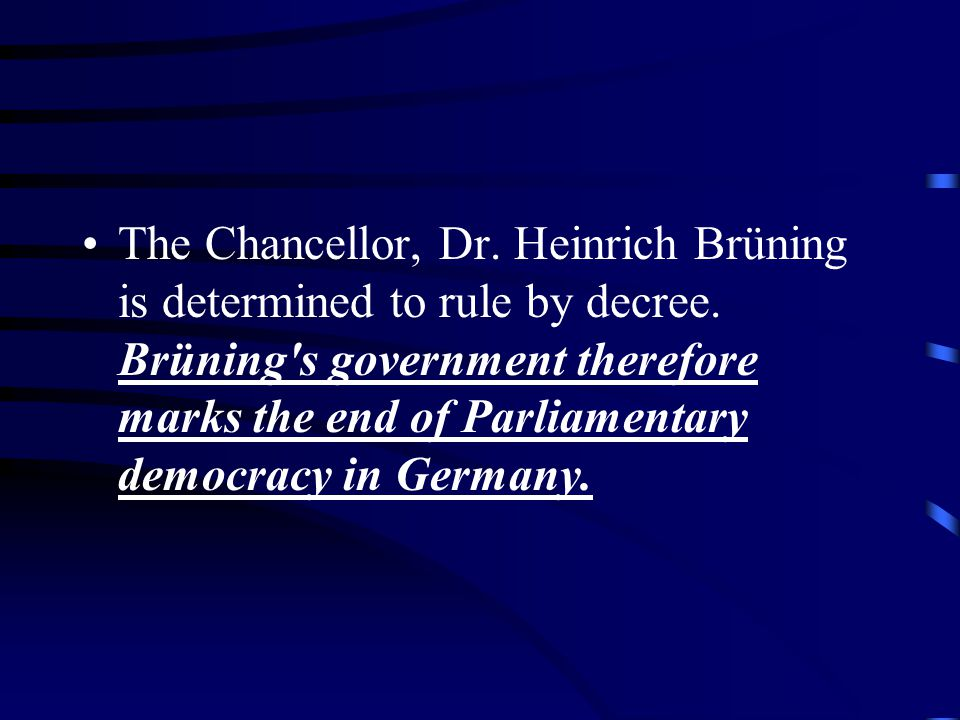 The Chancellor, Dr. Heinrich Brüning is determined to rule by decree.