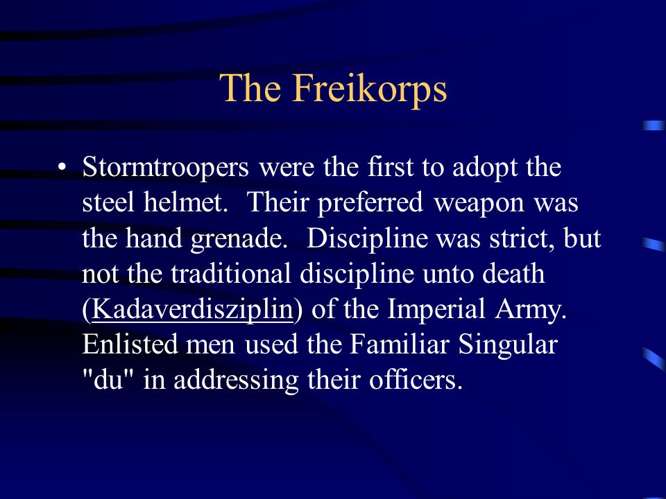 The Freikorps Stormtroopers were the first to adopt the steel helmet.