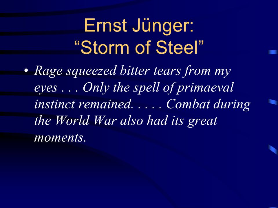 Ernst Jünger: Storm of Steel Rage squeezed bitter tears from my eyes...