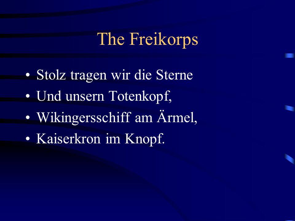 The Freikorps Stolz tragen wir die Sterne Und unsern Totenkopf, Wikingersschiff am Ärmel, Kaiserkron im Knopf.