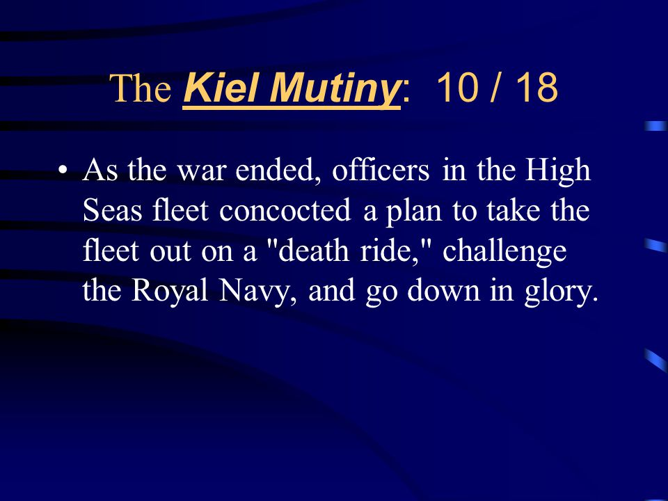 The Kiel Mutiny: 10 / 18 The sailors refuse to do their duty to take the ships out.