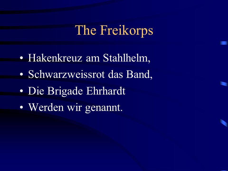 Hakenkreuz am Stahlhelm, Schwarzweissrot das Band, Die Brigade Ehrhardt Werden wir genannt.