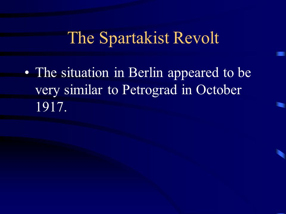 The Spartakist Revolt The situation in Berlin appeared to be very similar to Petrograd in October 1917.