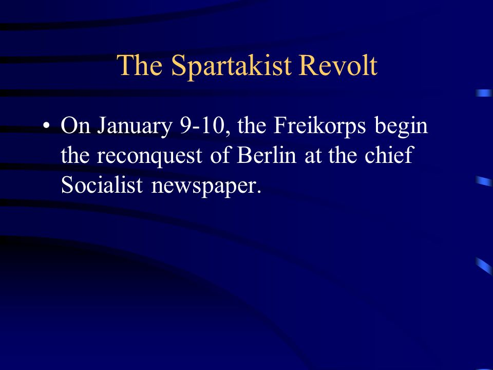 The Spartakist Revolt On January 9-10, the Freikorps begin the reconquest of Berlin at the chief Socialist newspaper.