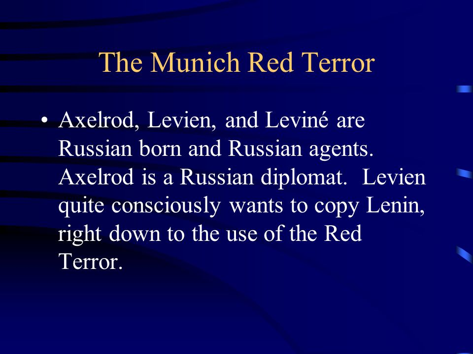 The Munich Red Terror Axelrod, Levien, and Leviné are Russian born and Russian agents.