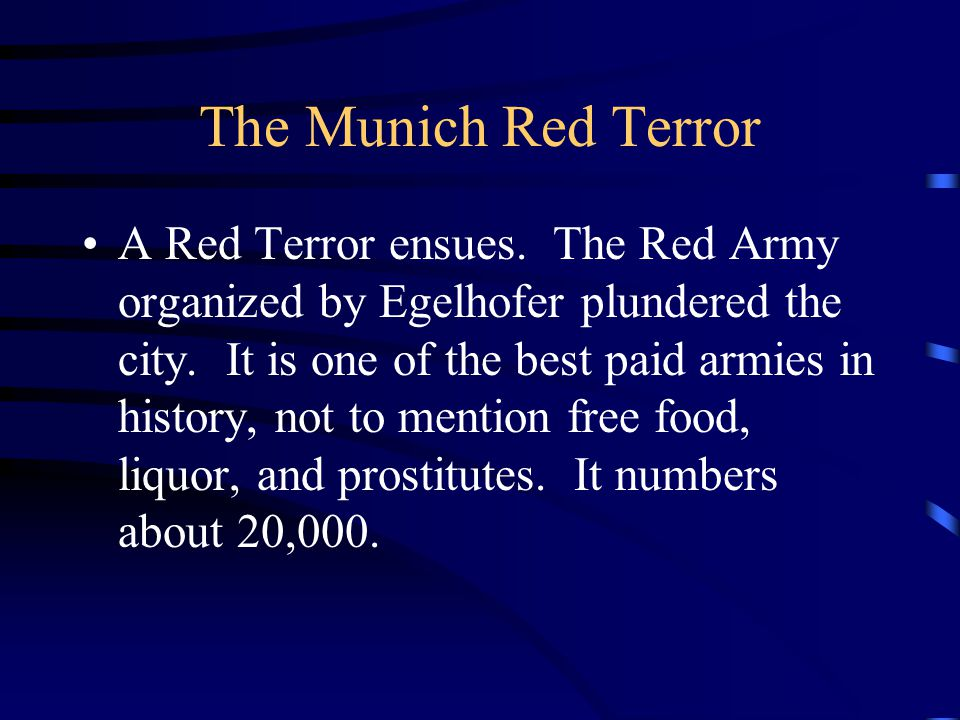 The Munich Red Terror A Red Terror ensues. The Red Army organized by Egelhofer plundered the city.