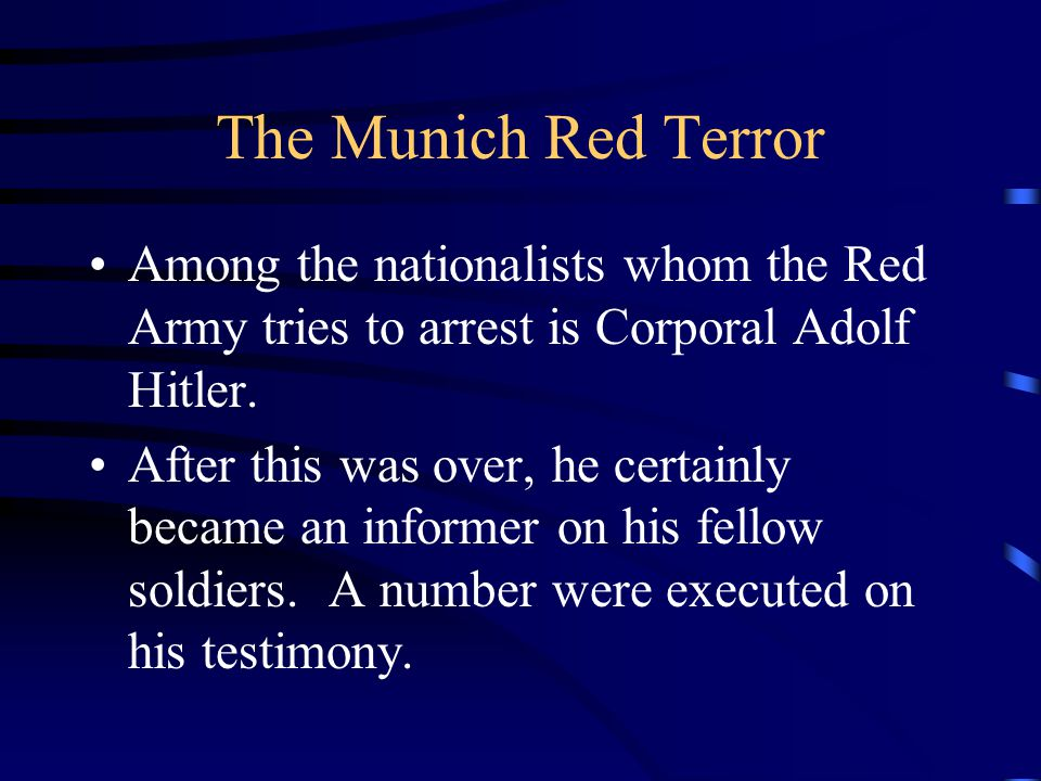 The Munich Red Terror Among the nationalists whom the Red Army tries to arrest is Corporal Adolf Hitler.