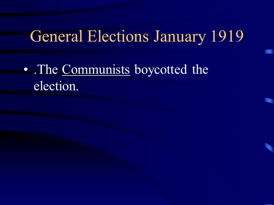 General Elections January 1919.The Communists boycotted the election.