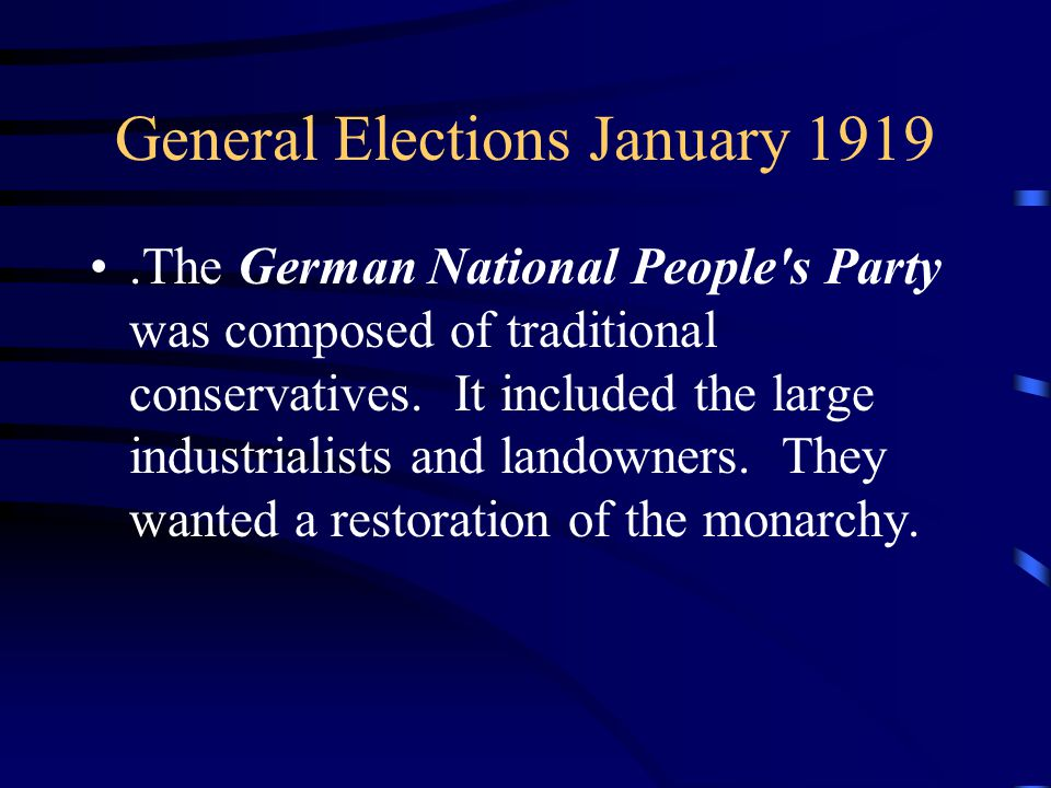 General Elections January 1919.The German National People s Party was composed of traditional conservatives.