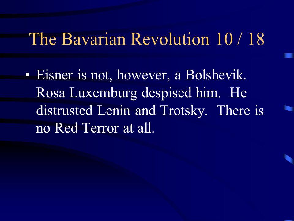 The Bavarian Revolution 10 / 18 Eisner is not, however, a Bolshevik.