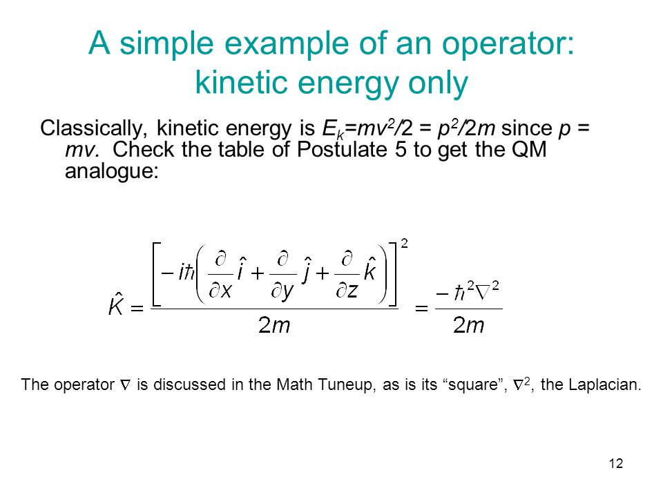 A simple example of an operator: kinetic energy only Classically, kinetic energy is E k =mv 2 /2 = p 2 /2m since p = mv.