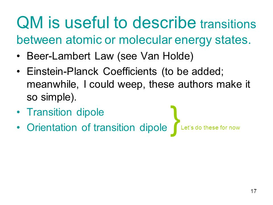 QM is useful to describe transitions between atomic or molecular energy states.