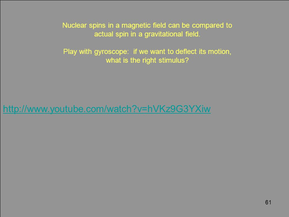http://www.youtube.com/watch v=hVKz9G3YXiw Nuclear spins in a magnetic field can be compared to actual spin in a gravitational field.