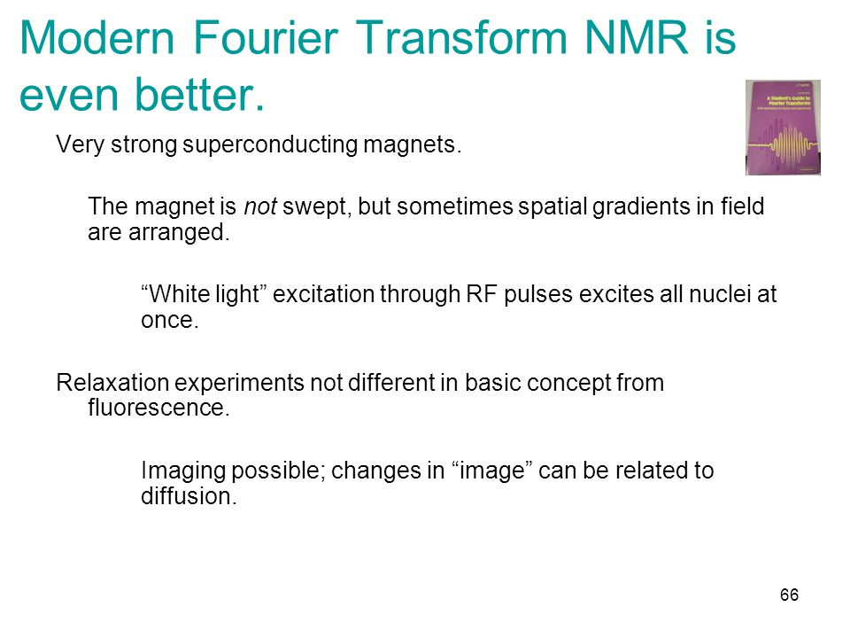 Modern Fourier Transform NMR is even better. Very strong superconducting magnets.