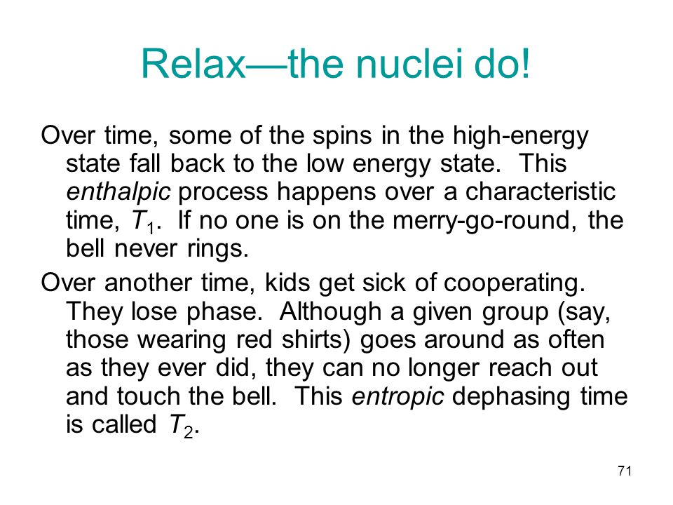 Relax—the nuclei do! Over time, some of the spins in the high-energy state fall back to the low energy state. This enthalpic process happens over a ch