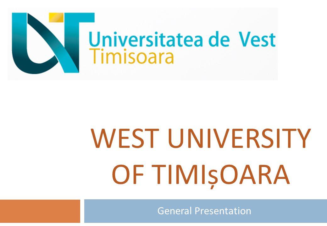 WEST UNIVERSITY OF TIMIșOARA General Presentation