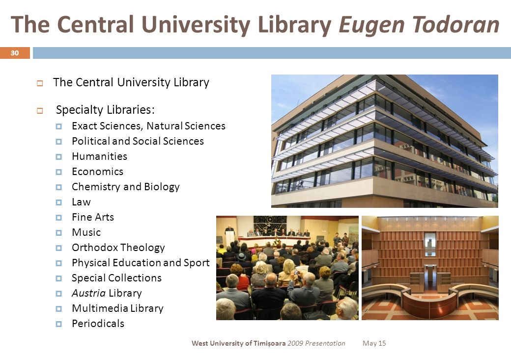 The Central University Library Eugen Todoran 30  The Central University Library  Specialty Libraries:  Exact Sciences, Natural Sciences  Political