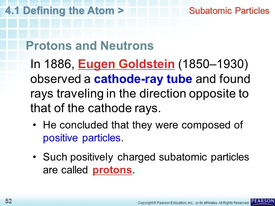 4.1 Defining the Atom > 52 Copyright © Pearson Education, Inc., or its affiliates. All Rights Reserved. Subatomic Particles Protons and Neutrons In 18