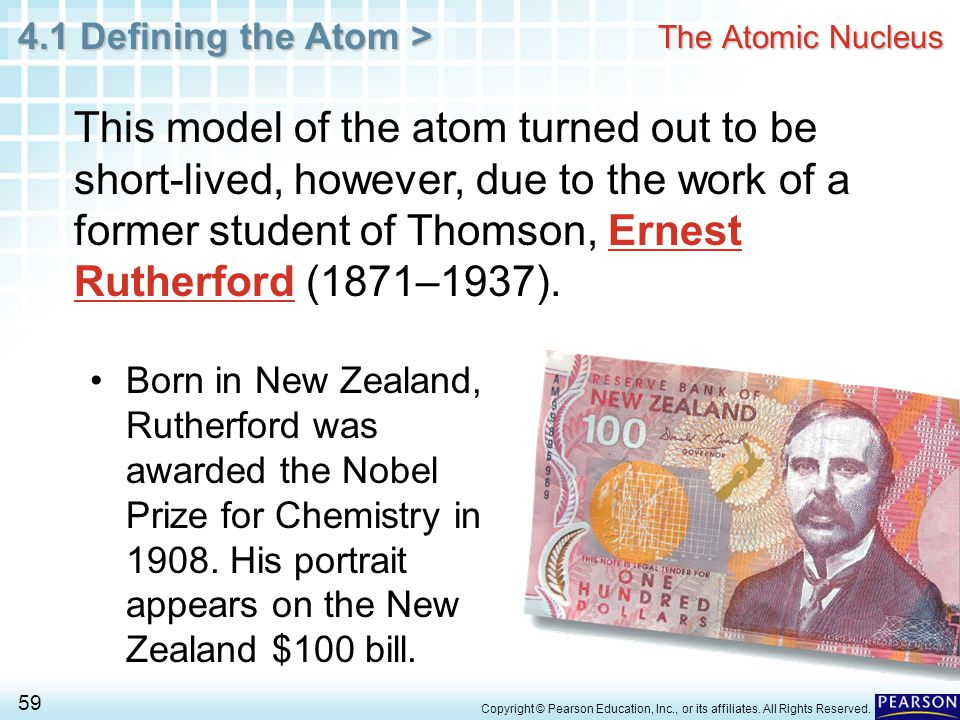 4.1 Defining the Atom > 59 Copyright © Pearson Education, Inc., or its affiliates. All Rights Reserved. Born in New Zealand, Rutherford was awarded th